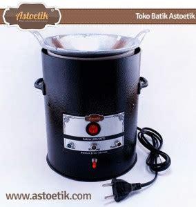 Kompor Listrik Untuk Membatik membatik mudah dengan kompor batik listrik astoetik li