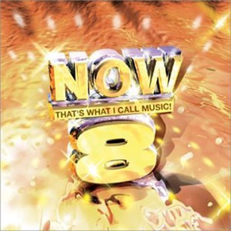8 Songs I Right Now by Various Artists Now That S What I Call 8