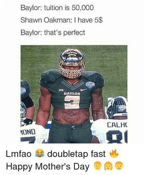 Shawn Oakman Memes - baylor tuition is 50000 shawn oakman i have 5 baylor that s perfect daylor calhc 10nd lmfao
