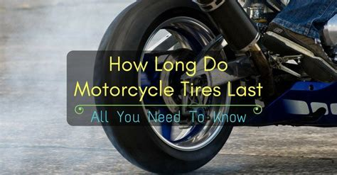 how long is a motocross how long do motorcycle tires last all you need to know