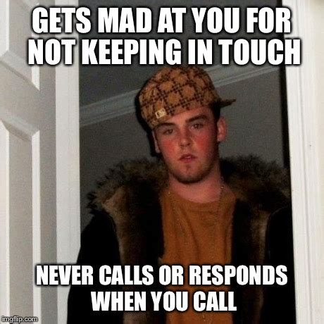 Mad At You Meme - this really annoys me when i run into old family or