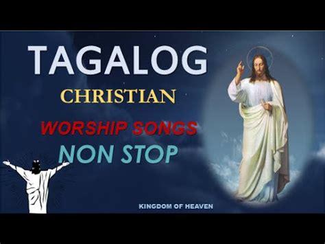 song non stop tagalog christian worship songs non stop