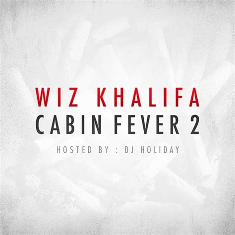 Cabin Fever Mixtape by Wiz Khalifa Cabin Fever 2 Dj