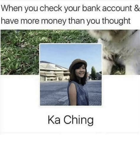 Has More Money Than You by 25 Best Memes About When You Check Your Bank Account