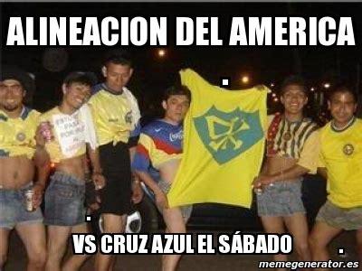 Memes Cruz Azul Vs America - meme personalizado alineacion del america vs cruz