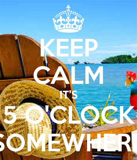 Its 5 Oclock Somewhere by Keep Calm It S 5 O Clock Somewhere Poster Crystalp8