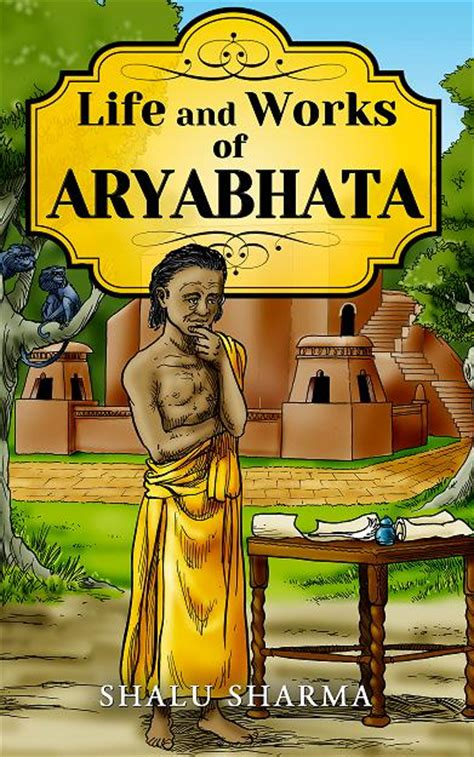 the life and works aryabhatta the indian mathematician