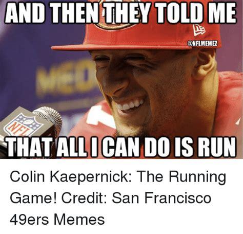 San Francisco 49ers Memes - 25 best memes about colin kaepernick colin kaepernick memes