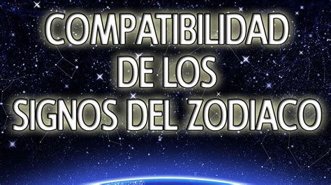 compatibilidad de signos compatibilidad de los signos del zodiaco youtube