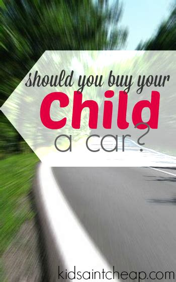 should i buy a house or car first should you buy your kid a car kids ain t cheap