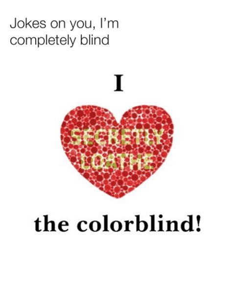 color blind jokes jokes on you i m completely blind the colorblind jokes