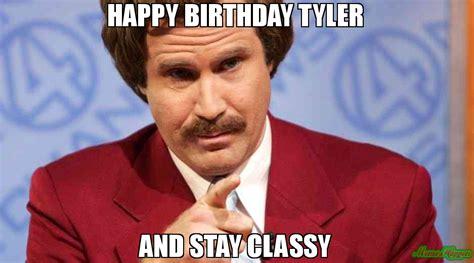 Tyler Meme - happy birthday tyler and stay classy meme ron burgundy