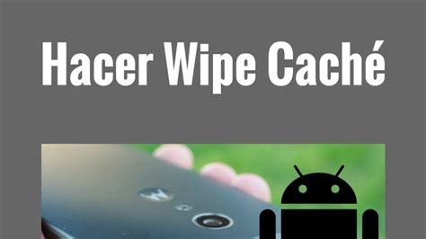 reset android cache wipe cache 191 d 243 nde se encuentra y para que usarla en