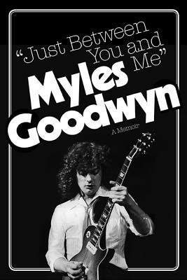 between me and you books just between you and me a memoir by myles goodwyn