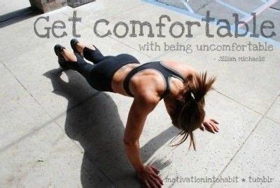 get comfortable being uncomfortable get comfortable with being uncomfortable fitness