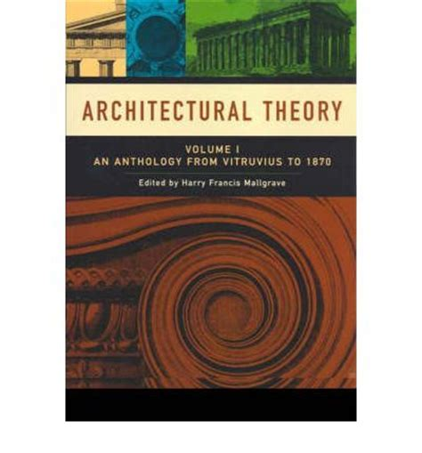 architectural theory architectural theory anthology from vitruvius to 1870 v 1 harry francis mallgrave