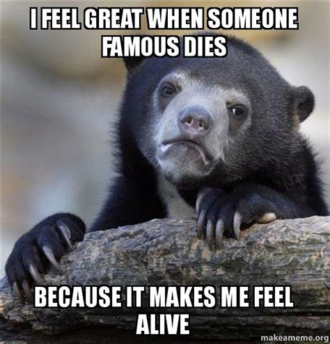 I Feel Good Meme - i feel great when someone famous dies because it makes me