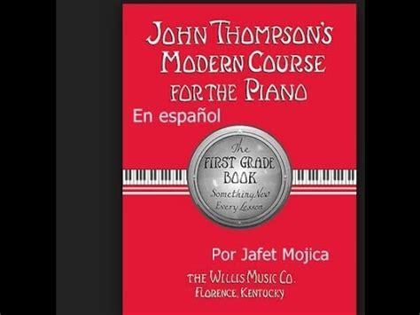 libro curso completo de piano descargar el libro de john thompson curso moderno para piano 1 grado parte 1 youtube