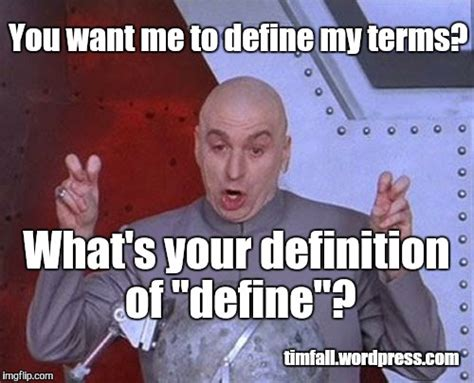 Meme Meaning - how i m tempted to respond when asked to define my terms