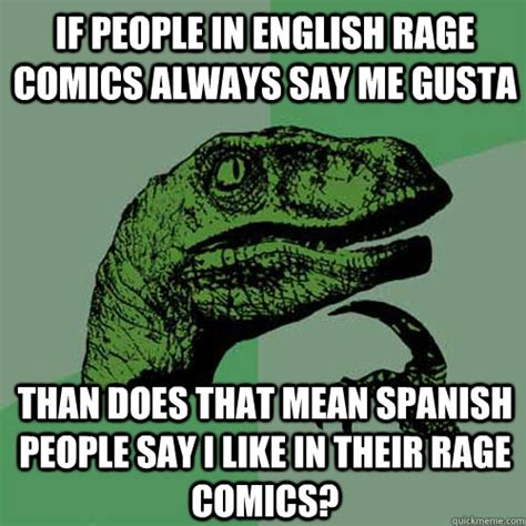 What Does Meme Mean In Spanish - if people in english rage comics always say me gusta than