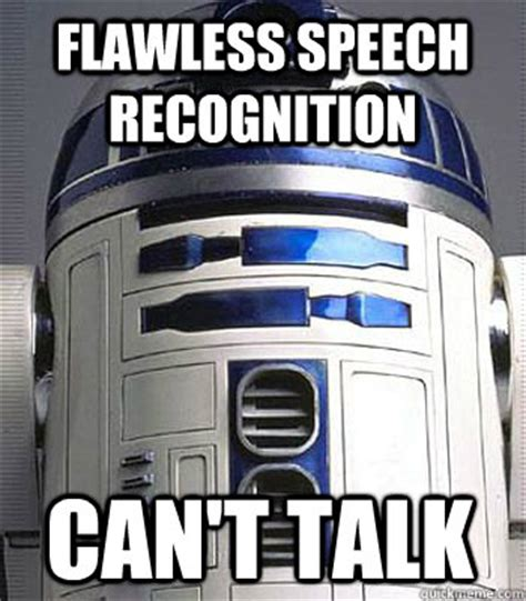 R2d2 Memes - flawless speech recognition can t talk r2d2 quickmeme