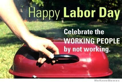 Labor Day Meme - 7 funny labor day memes that will keep you laughing all