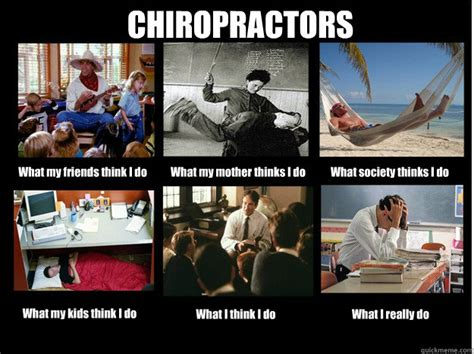 Chiropractor Meme - chiropractors what my friends think i do what my mother