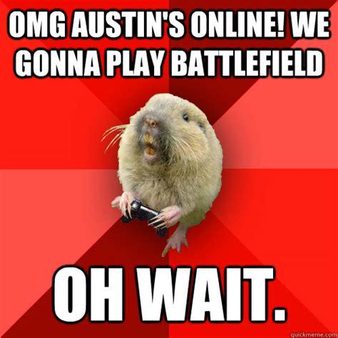 Gopher Meme - omg austin s online we gonna play battlefield oh wait