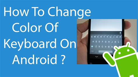how to change keyboard android how to change color of keyboard on android