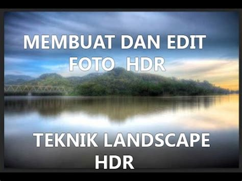 cara edit foto photoshop hdr cara membuat foto hdr full youtube