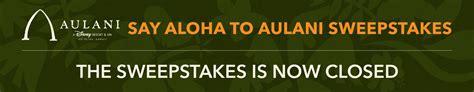 Disney Hawaiian Sweepstakes - say aloha to aulani sweepstakes disney parks