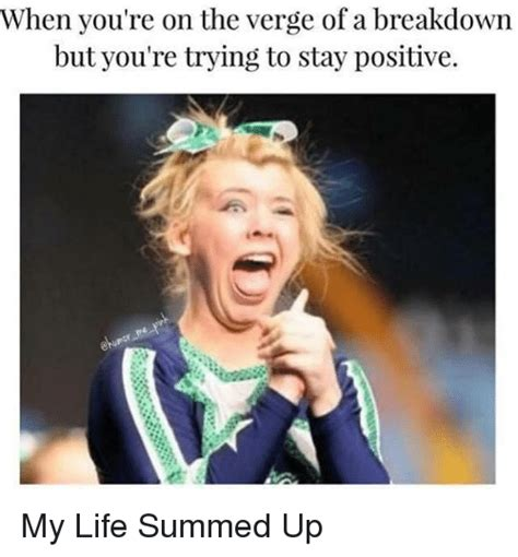 Be On The Verge Of by 25 Best Memes About Trying To Stay Positive Trying To