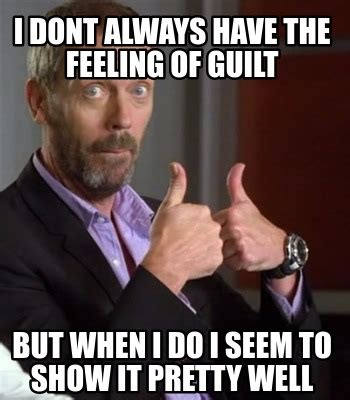 Guilt Meme - meme creator i dont always have the feeling of guilt but