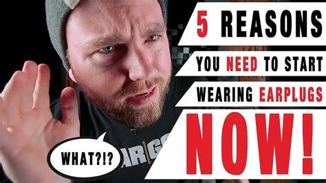 7 Reasons To Start Wearing by 5 Reasons You Need To Start Wearing Earplugs Now
