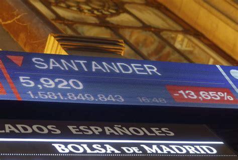 cotizacion en bolsa del banco santander la cotizaci 243 n del banco santander se hunde un 14 en bolsa