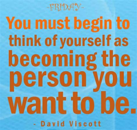 ishehereyet being the person you want to be with books quote pictures friday quotes david viscott you must