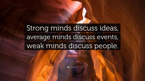 strong minds strengthen strong minds books socrates quote strong minds discuss ideas average minds