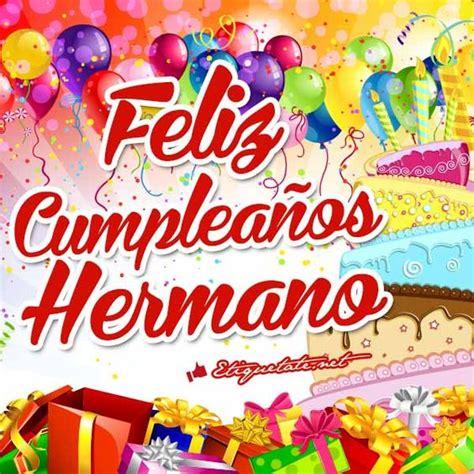 imagenes de feliz cumpleaños para mi hermano imagenes feliz cumplea 241 os hermano para facebook http