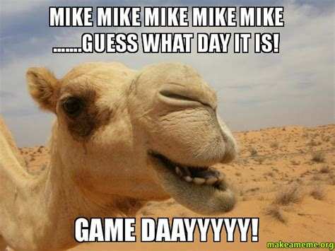 Game Day Meme - mike mike mike mike mike guess what day it is game