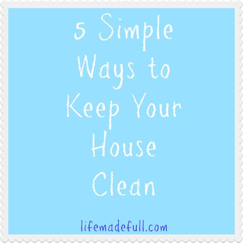 keeping your house clean 5 simple ways to keep your house clean life made full