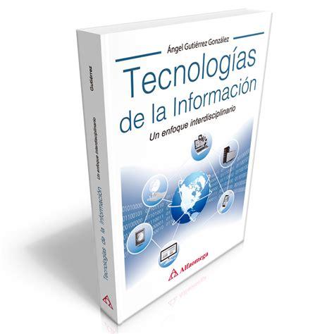 libro tecnologa de la informacin libro tecnolog 237 as de la informaci 243 n un enfoque interdisciplinario