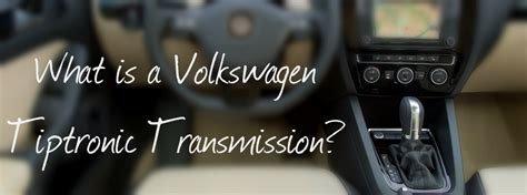 Volkswagen Tiptronic Transmission by Learn About The Volkswagen Automatic Transmission With