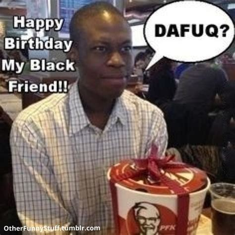 Black Birthday Meme - racist birthday dafuq ish that makes me lol