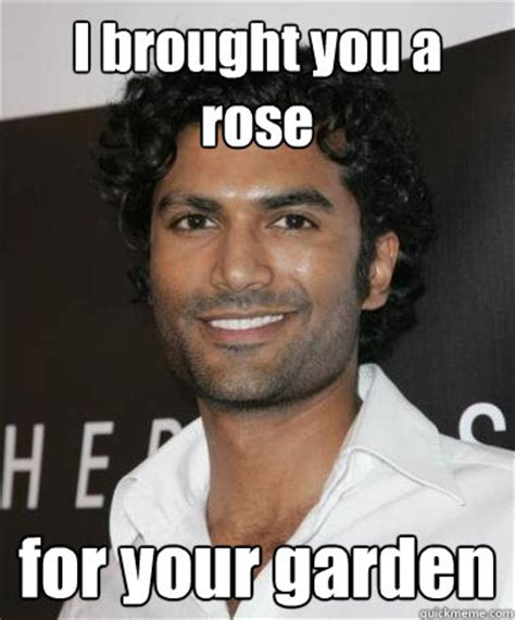 Indian Guy Meme - i brought you a rose for your garden indian guy with mad