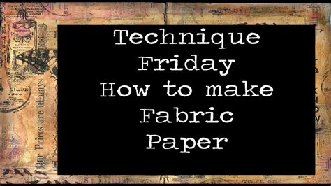 how is it to make technique friday how to make fabric paper