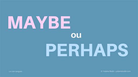Perhaps Maybe by Maybe Ou Perhaps Quelle Diff 233 Rence Yolaine Bodin