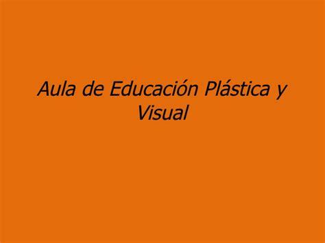 educacin plstica visual y aula de educaci 243 n pl 225 stica y visual