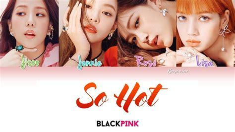 blackpink so hot blackpink so hot theblacklabel remix han rom eng