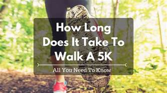 how does it take to walk a 5k all you need to