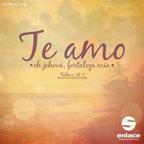 imagenes cristianas te amo dios te amo jehov 225 fortaleza mia salmo 18 1 frases
